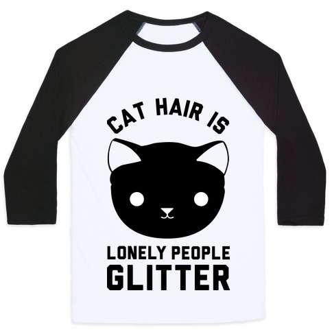 5eff83f62e Cat Hair Is Lonely People Glitter Baseball Tee   LookHUMAN