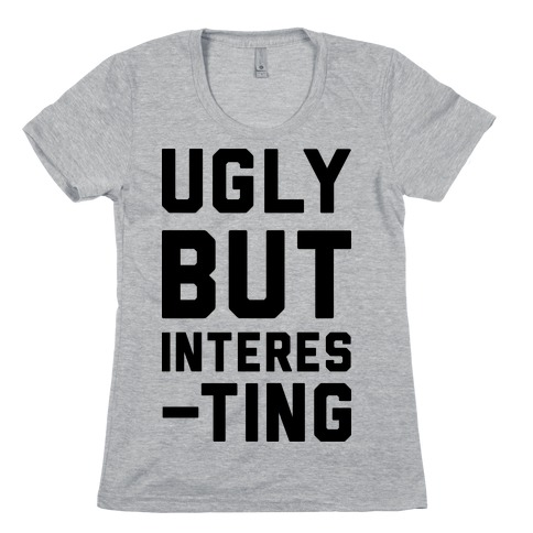 Ugly But Interesting Womens T-Shirt