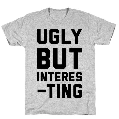 Ugly But Interesting Mens T-Shirt