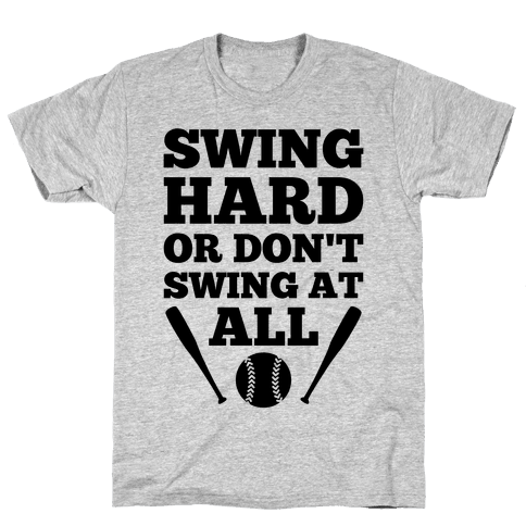 Swing Hard Or Don't Swing At All Mens T-Shirt