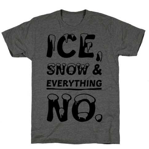 Ice, Snow And Everything No T-Shirt