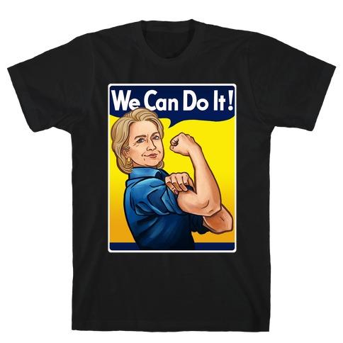 Hillary Clinton: We Can Do It! T-Shirt