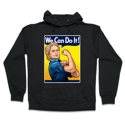 Hillary Clinton: We Can Do It! Hooded Sweatshirt