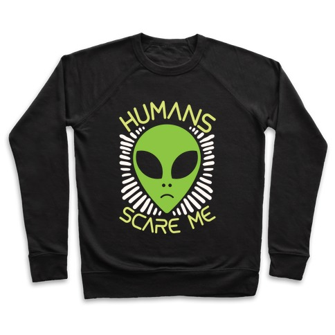 Humans Scare Me Pullover