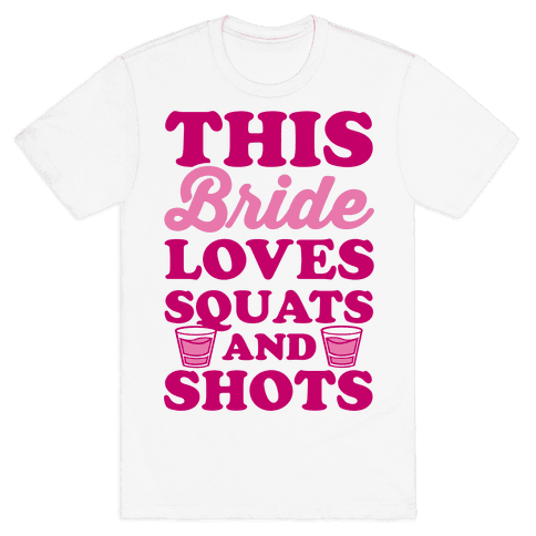 This Bride Loves Squats and Shots Mens T-Shirt