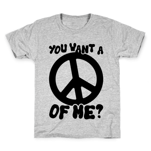 You Want A Peace Of Me? Kids T-Shirt