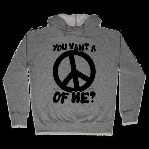 You Want A Peace Of Me? Hooded Sweatshirt