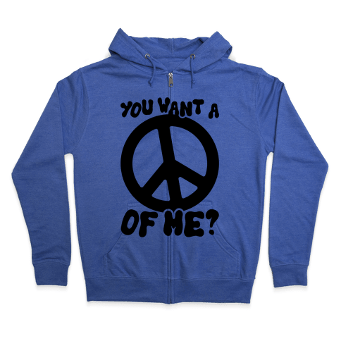 You Want A Peace Of Me? Zip Hoodie