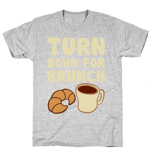 Turn Down For Brunch Mens T-Shirt