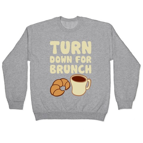 Turn Down For Brunch Pullover