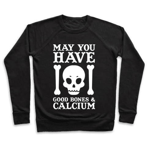 May You Have Good Bones and Calcium Pullover