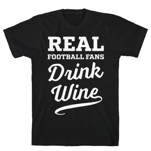 Real Football Fans Drink Wine T-Shirt