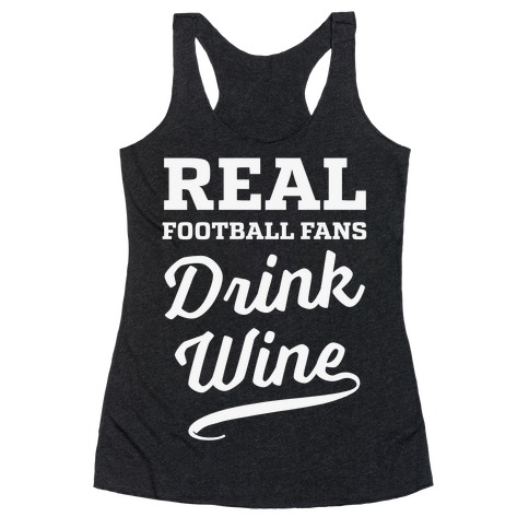 Real Football Fans Drink Wine Racerback Tank Top