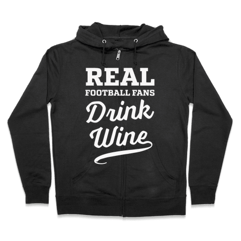 Real Football Fans Drink Wine Zip Hoodie