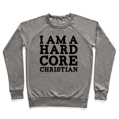 I'm a Hard Core Christian Pullover