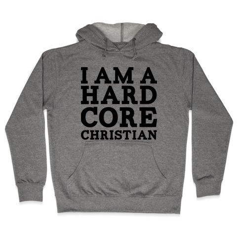 I'm a Hard Core Christian Hooded Sweatshirt