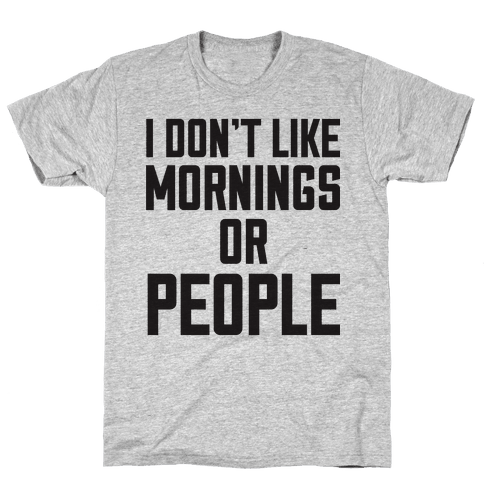 I Don't Like Mornings or People Mens T-Shirt