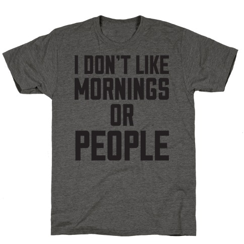 I Don't Like Mornings or People T-Shirt