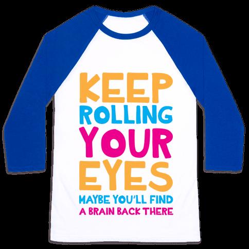 Keep Rolling Your Eyes Baseball Tee