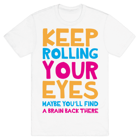 Keep Rolling Your Eyes Mens T-Shirt