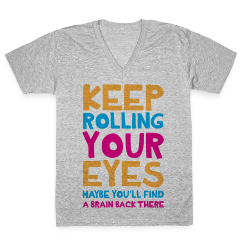 Keep Rolling Your Eyes V-Neck Tee Shirt