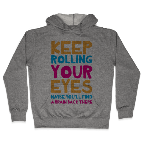 Keep Rolling Your Eyes Hooded Sweatshirt