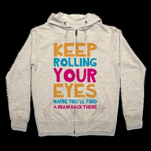 Keep Rolling Your Eyes Zip Hoodie