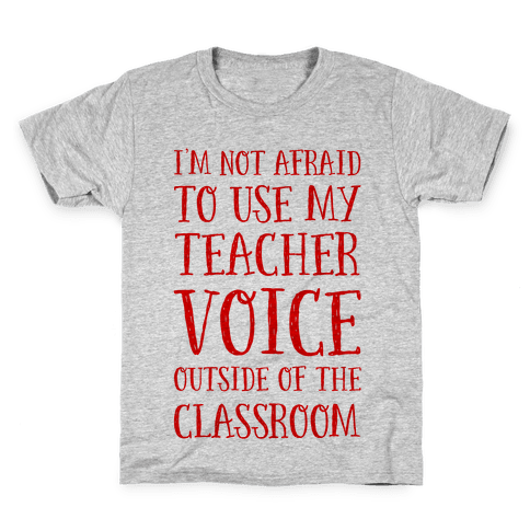 I'm Not Afraid to Use My Teacher Voice outside of the Classroom Kids T-Shirt