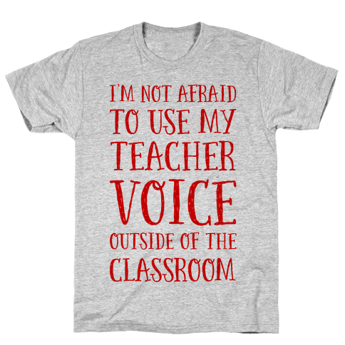 I'm Not Afraid to Use My Teacher Voice outside of the Classroom Mens T-Shirt