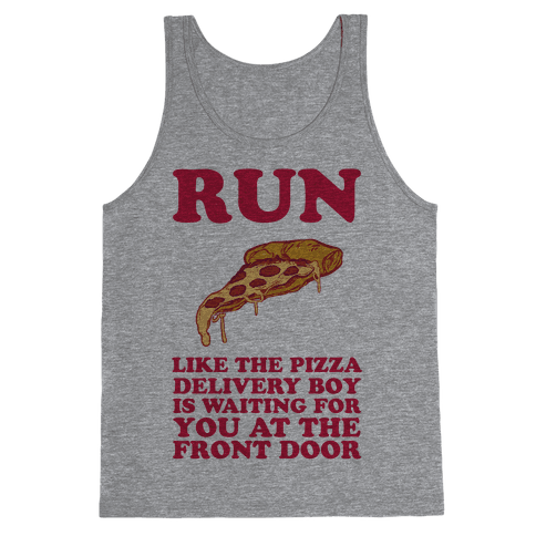 Run Like The Pizza Delivery Boy Is Waiting For You At The Front Door Tank Top
