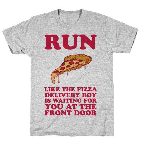 Run Like The Pizza Delivery Boy Is Waiting For You At The Front Door Mens T-Shirt