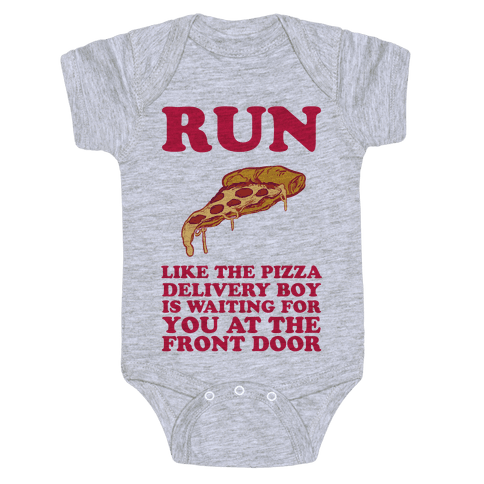 Run Like The Pizza Delivery Boy Is Waiting For You Baby Onesies