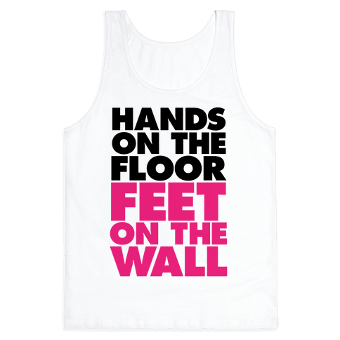 Hands On The Floor, Feet On The Wall Tank Top