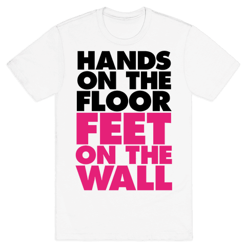 Hands On The Floor, Feet On The Wall Mens T-Shirt