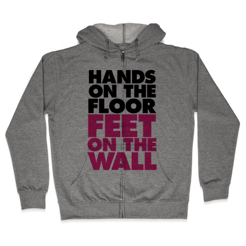 Hands On The Floor, Feet On The Wall Zip Hoodie