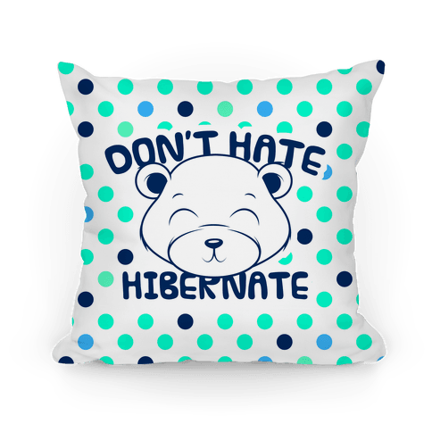 Don't Hate Hibernate Pillow
