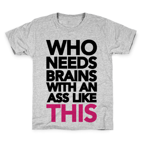 Who Needs Brains With an Ass Like This Kids T-Shirt