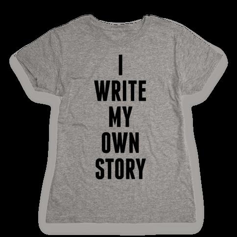 I Write My Own Story Womens T-Shirt