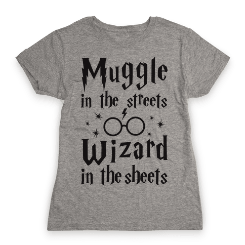 Muggle In The Streets Wizard In The Streets Womens T-Shirt