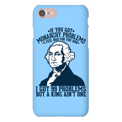 If You Got Monarchy Problems I Feel Bad For You Son I Got 99 Problems But A King Ain't One Phone Case