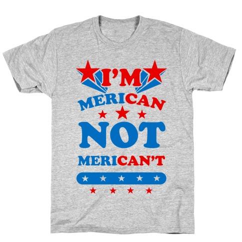 I'm Merican NOT Merican't T-Shirt