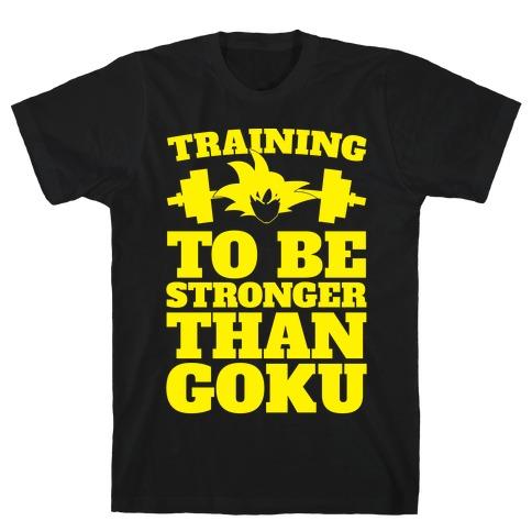 Training To Be Stronger Than Goku T-Shirt