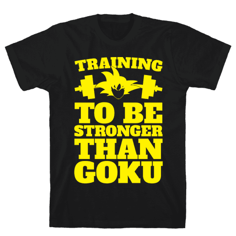 Training To Be Stronger Than Goku Mens T-Shirt