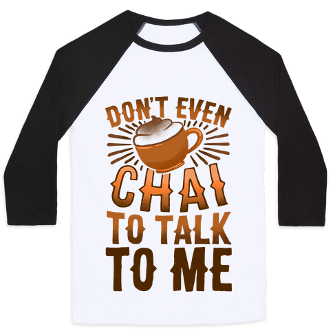 Don't Even Chai To Talk To Me Baseball Tee