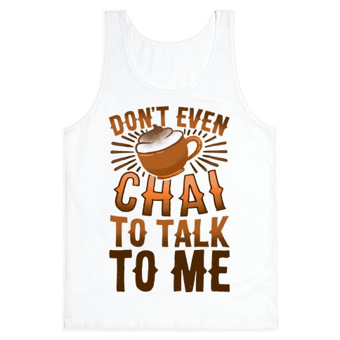 Don't Even Chai To Talk To Me Tank Top