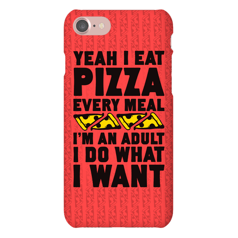 Yeah I Eat Pizza Every Meal Phone Case