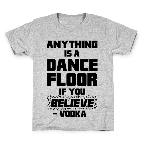 Anything Is A Dance Floor If You Believe Kids T-Shirt