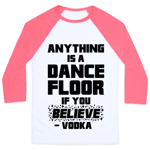 Anything Is A Dance Floor If You Believe Baseball Tee