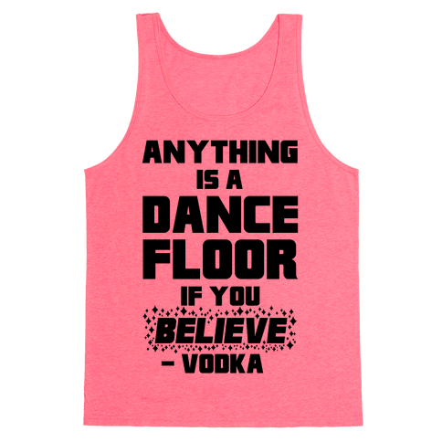 Anything Is A Dance Floor If You Believe Tank Top
