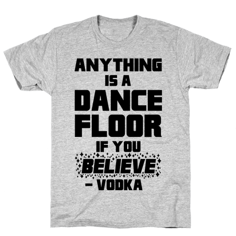 Anything Is A Dance Floor If You Believe Mens/Unisex T-Shirt